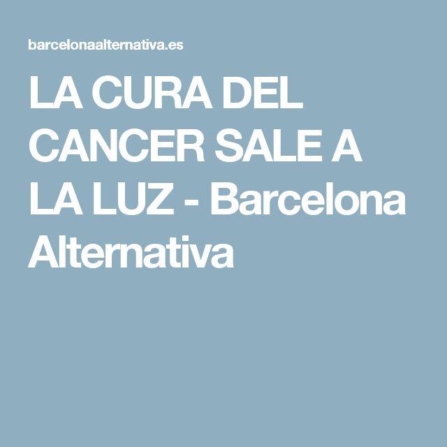 LA CURA DEL CANCER SALE A LA LUZ - Barcelona Alternativa