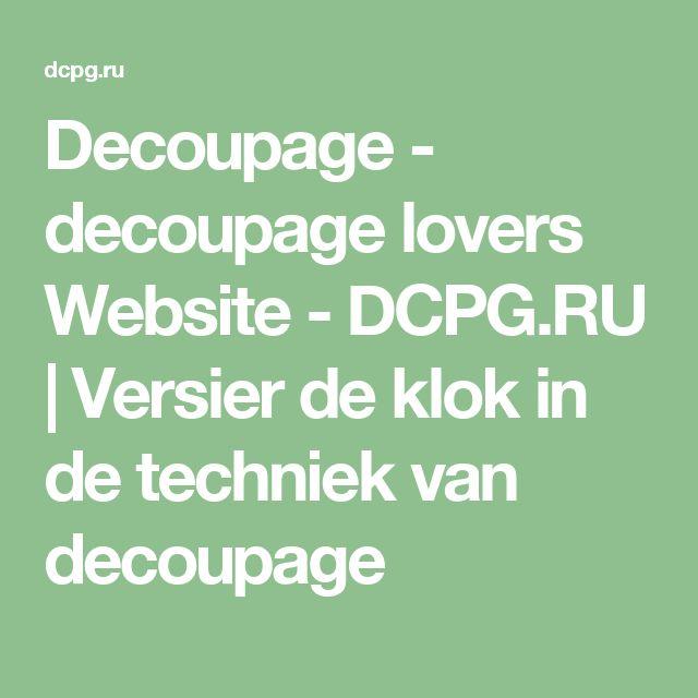 Decoupage - decoupage lovers Website - DCPG.RU |  Versier de klok in de techniek van decoupage