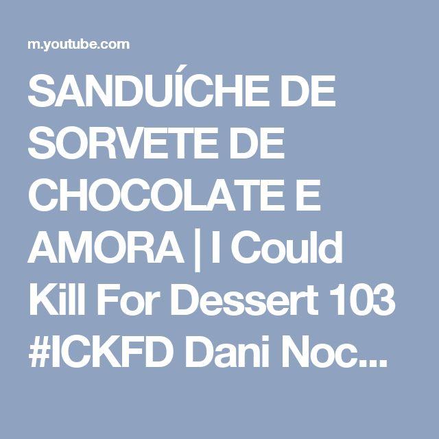 SANDUÍCHE DE SORVETE DE CHOCOLATE E AMORA | I Could Kill For Dessert 103 #ICKFD Dani Noce - YouTube