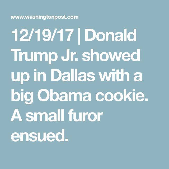 12/19/17 | Donald Trump Jr. showed up in Dallas with a big Obama cookie. A small furor ensued.