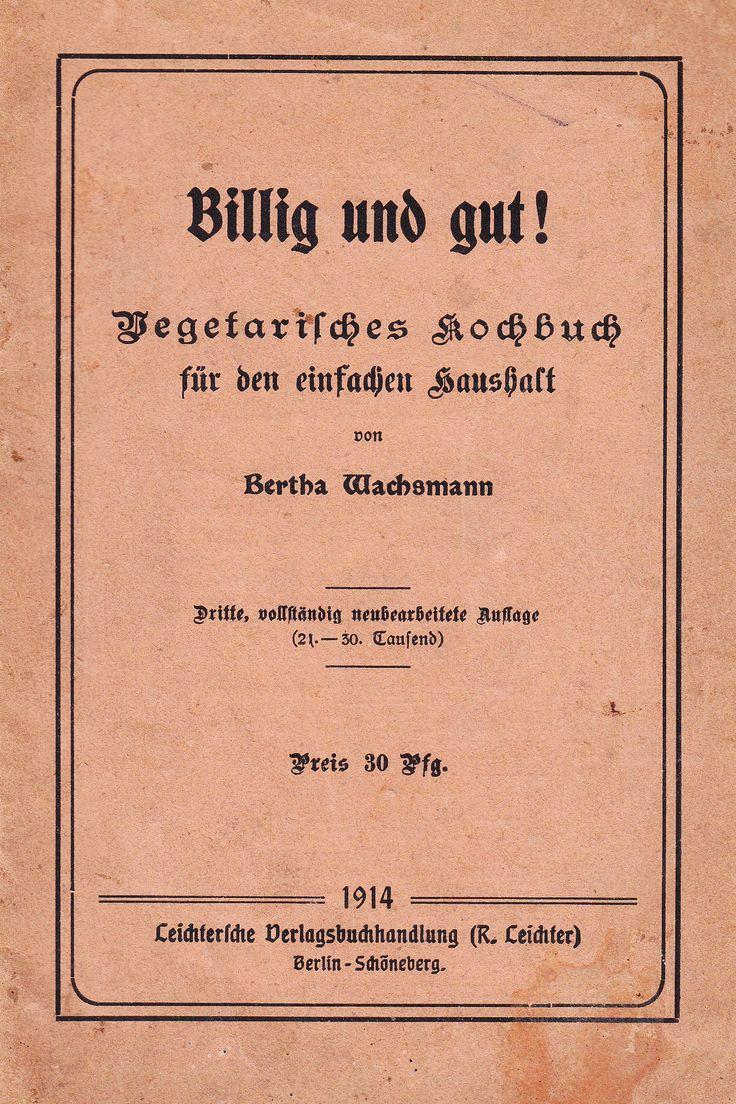 Billig & gut! Vegetarisches Kochbuch für den einfachen Haushalt von Bertha Wachsmann, Leichtersche Verlagsbuchhandlung. Berlin-Schöneberg 1914. 3. Auflage