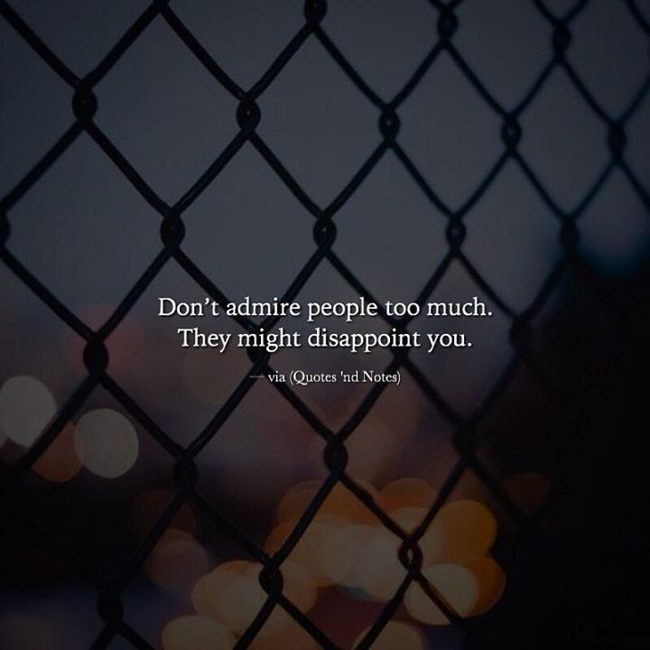 Dont admire people too much. They might disappoint you. via (http://ift.tt/2kE6PWQ)