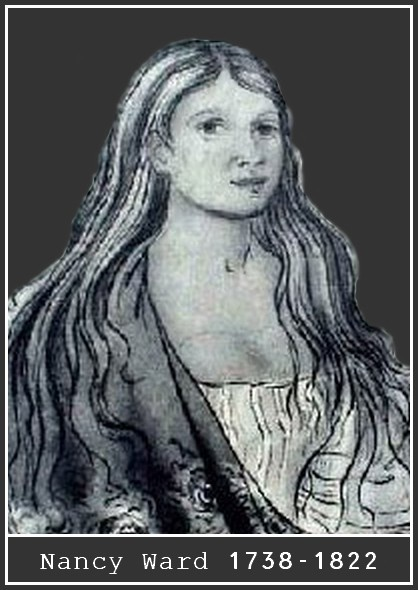 """Nancy Ward. Cherokee name: Nanye-hi """"One who goes about."""" Born 1738 in Chota which was the capital of the Cherokee Nation. She was a brave or chief of the Delawares. In a battle against the Creeks her husband was killed. She took up his rifle and led the Cherokee to victory. She was 18 at the time and given the title """"Ghi-Ga-U"""". Beloved Woman."""