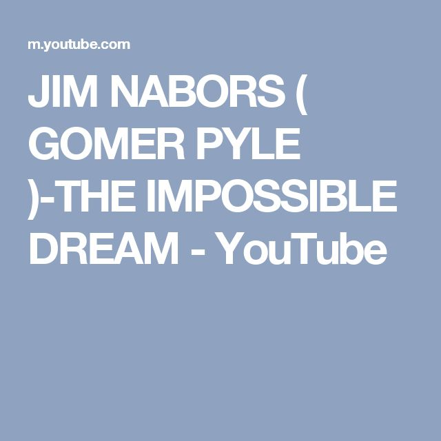 JIM NABORS ( GOMER PYLE )-THE IMPOSSIBLE DREAM - YouTube