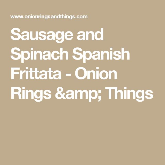 Sausage and Spinach Spanish Frittata - Onion Rings & Things