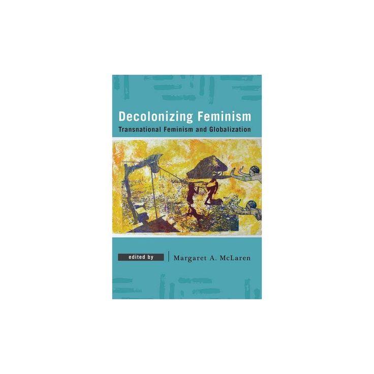 Decolonizing Feminism : Transnational Feminism and Globalization (Paperback)