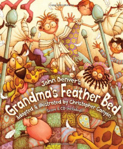 Grandma's Feather Bed, with Audio CD (John Denver Series) Story and illustration by Christopher Canyon.  I saw this speaker at a luncheon and fell in love with his John Denver series of children's books.