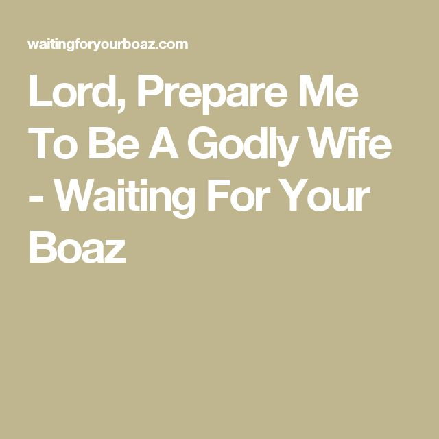 Lord, Prepare Me To Be A Godly Wife - Waiting For Your Boaz