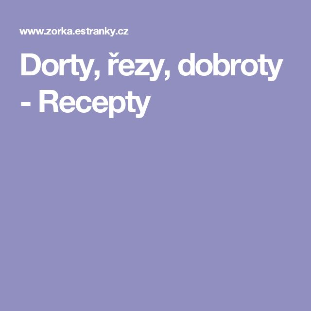 Dorty, řezy, dobroty - Recepty