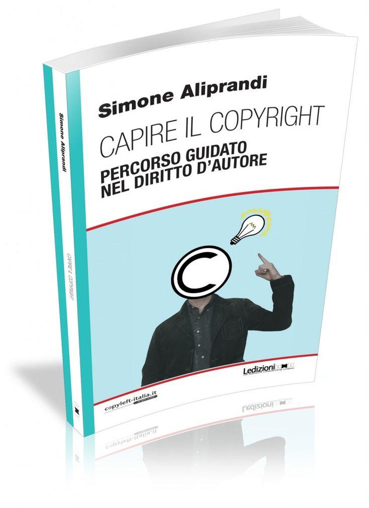 """Copertina di """"Capire il Copyright"""" ... Versione rivisitata e aggiornata di uno dei libri di maggior successo per coloro che si approcciano al mondo del diritto d'autore senza provenire da studi specialistici - See more at: http://www.ledizioni.it/prodotto/simone-aliprandi-capire-il-copyright-cartaceo/#sthash.7Tb3fyUp.dpuf"""