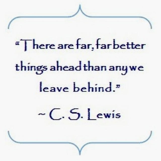 So let it all behind!! : Better Things, Faith Wisdom Inspiration, Awesome Quotes, So True, Cs Lewis Quotes, Living, C S Lewis, Things Ahead, Heavens