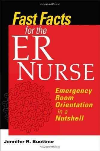 EBOOK: Fast Facts for the ER Nurse: Emergency Room Orientation in a Nutshell by Jennifer Buettner RN  CEN, http://www.amazon.com/dp/0826105211/ref=cm_sw_r_pi_dp_FRexrb0G4ZB7W