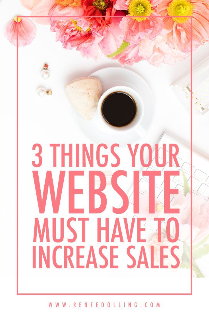 3 Things Your Website Must Have To Increase Sales | www.reneedolling.com | #website, #increasesales, #musthaves, #howto, #blogging, #businesstips