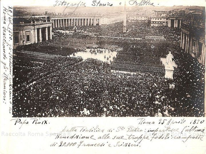 Papa Pio IX dalla Basilica di SanPIetro impartisce l'ultima Benedizione alle sue truppe fedeli composte da 20.000 francesi e svizzeri Anno: 25/4/1870