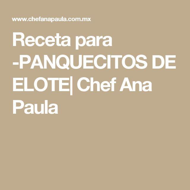 Receta para -PANQUECITOS DE ELOTE| Chef Ana Paula