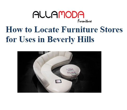 Know The Furniture Stores For Uses In Beverly Hills
