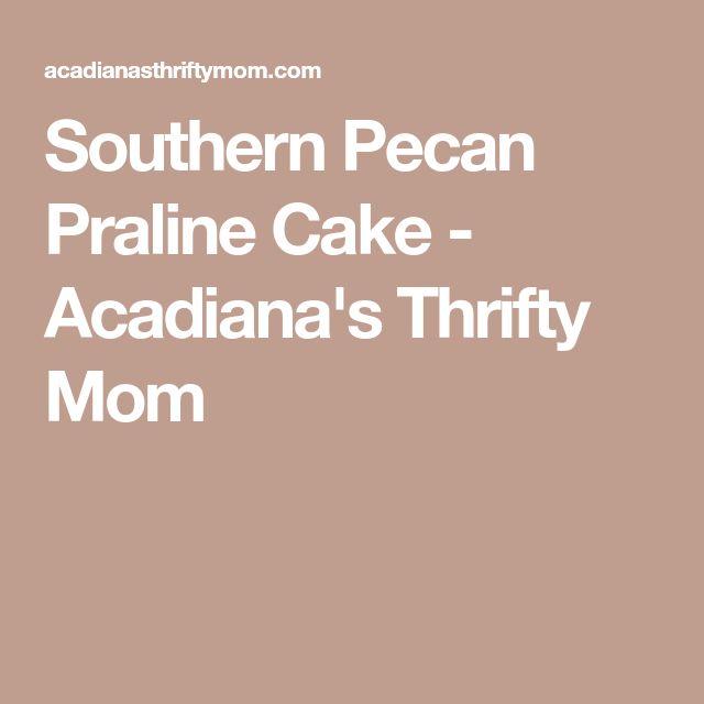 Southern Pecan Praline Cake - Acadiana's Thrifty Mom