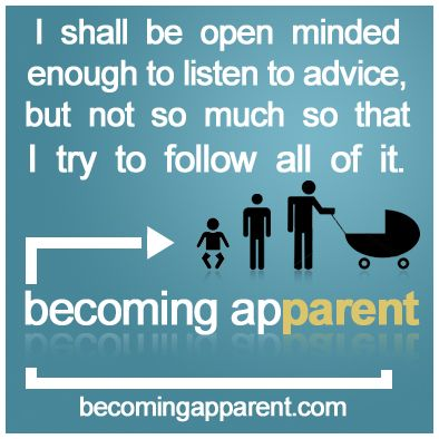 I shall be open minded enough to listen to advice, but not so much so that I try to follow all of it.  #newdad #blog #parenting #kids #babies #advice