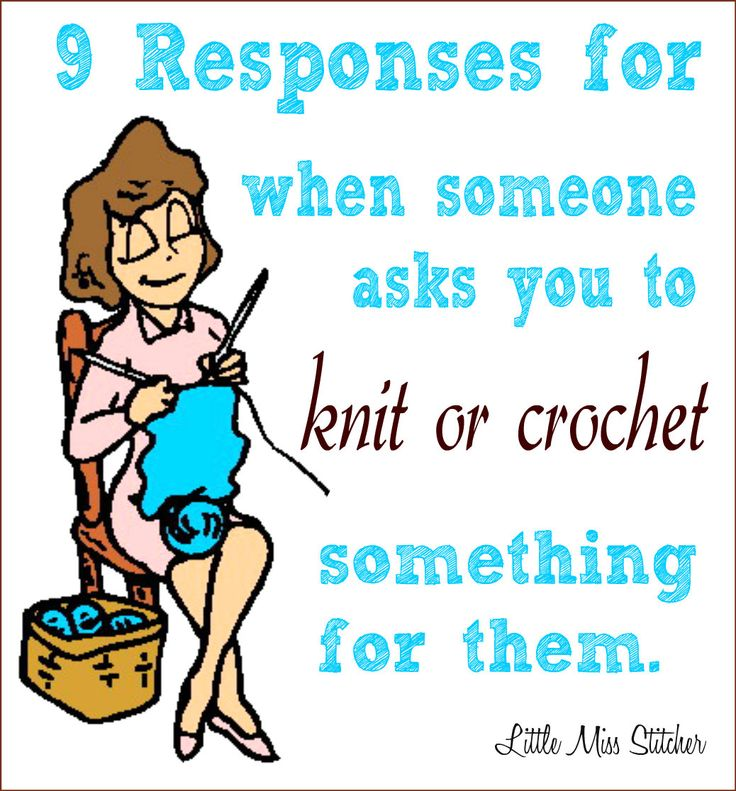 Little Miss Stitcher: Responses For When Someone Asks You to Knit/Crochet for Them