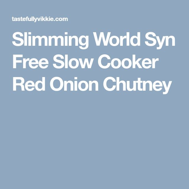 Slimming World Syn Free Slow Cooker Red Onion Chutney