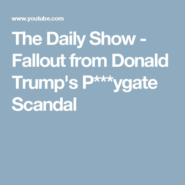 The Daily Show - Fallout from Donald Trump's P***ygate Scandal