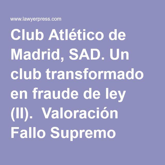 Club Atlético de Madrid, SAD. Un club transformado en fraude de ley (II). Valoración Fallo Supremo 15/2014 – Antecedentes por Antonio Perea Gala y Francisco José Estévez