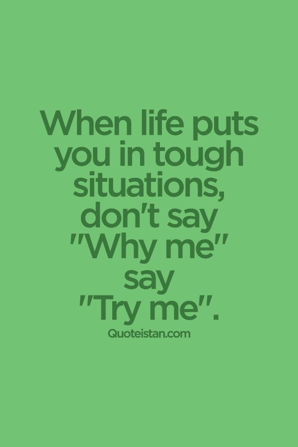 "When #life puts you in tough situations, don't say ""Why me""  say ""Try me"". #quote"