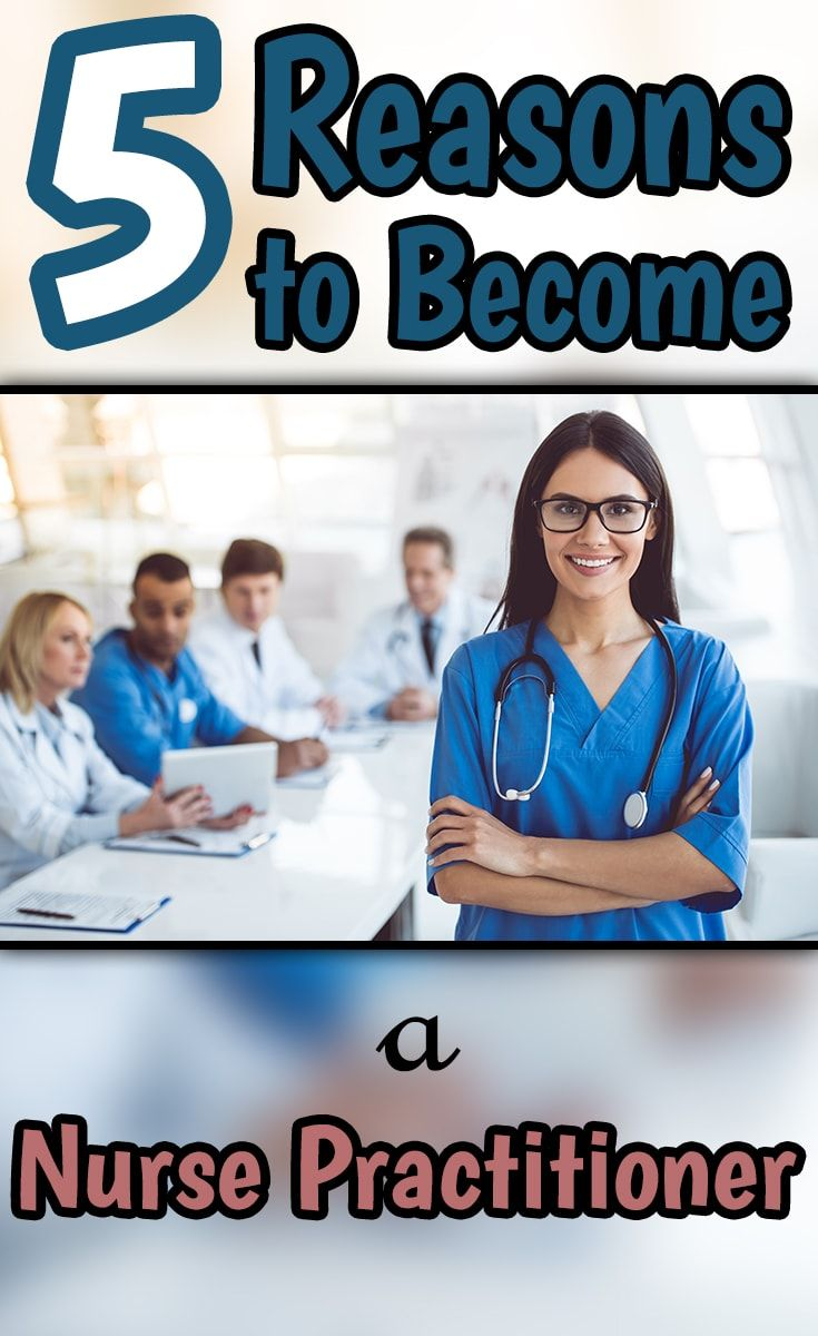 5 Reasons To Become A Nurse Practitioner Becoming A Nurse