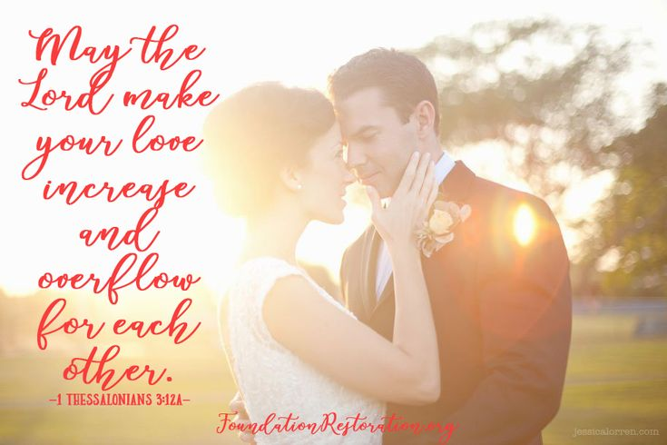 May the Lord make your love increase and overflow for each other. -1 Thessalonians 3:12a  #QuoteoftheDay #marriage #QOTD #FoundationRestoration #inspirationalquotes #Bible