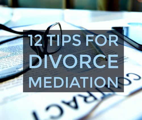 12 Tips for Divorce Mediation Wish me luck. I have a feeling I'm gonna get my ass kicked