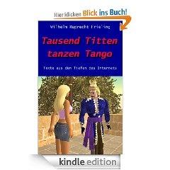Tausend Titten tanzen Tango  Texte aus den Tiefen des Internets  ISBN 978-3-941286-74-0  Umfang: ca. 95.000 Zeichen = 64 Normseiten  €1,99