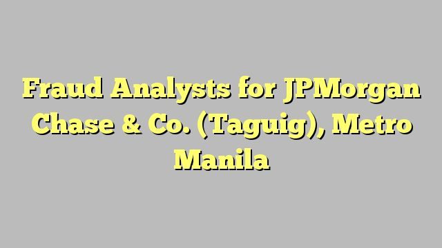 Fraud Analysts for JPMorgan Chase & Co. (Taguig), Metro Manila