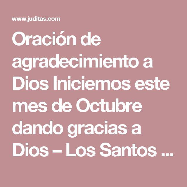 Oración de agradecimiento a Dios Iniciemos este mes de Octubre dando gracias a Dios – Los Santos Catolicos