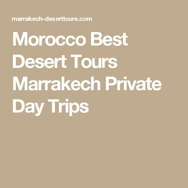 Morocco Best Desert Tours Marrakech Private Day Trips