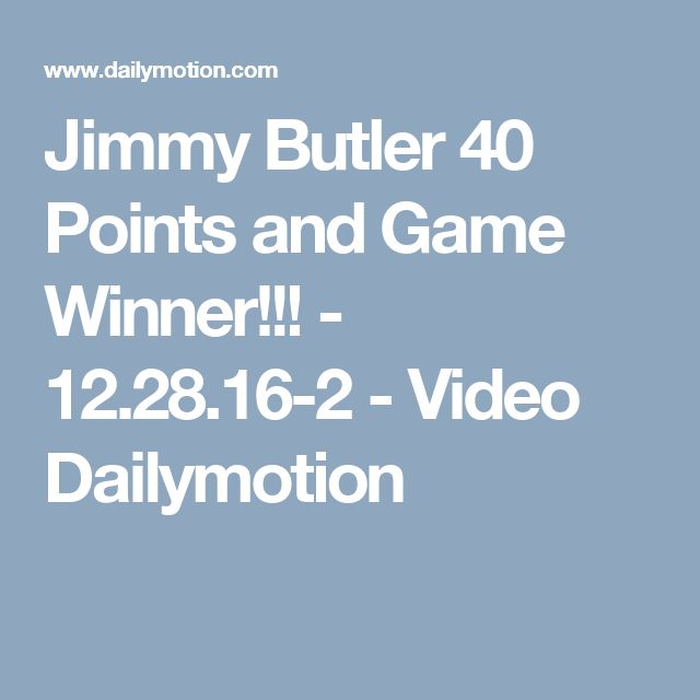 Jimmy Butler 40 Points and Game Winner!!! - 12.28.16-2 - Video Dailymotion
