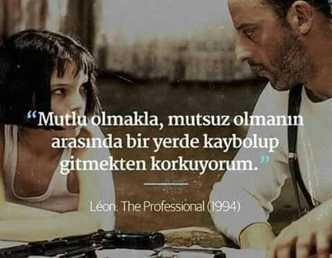 """""""Mutlu olmakla, mutsuz olmanın arasında bir yerde kaybolup gitmekten korkuyorum."""" - Léon: The Professional (1994)"""