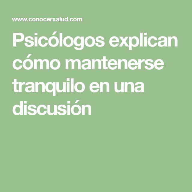 Psicólogos explican cómo mantenerse tranquilo en una discusión