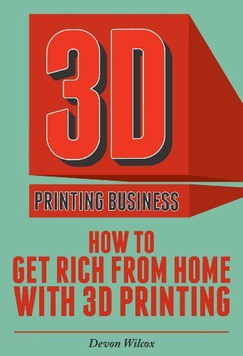 3D Printing Business: How To Get Rich From Home With 3D Printing (3D Printer, 3D Printing, 3D Printing Business) by Devon Wilcox, http://www.amazon.com/dp/B00JZ6QL0I/ref=cm_sw_r_pi_dp_HceFtb05QZ4CE
