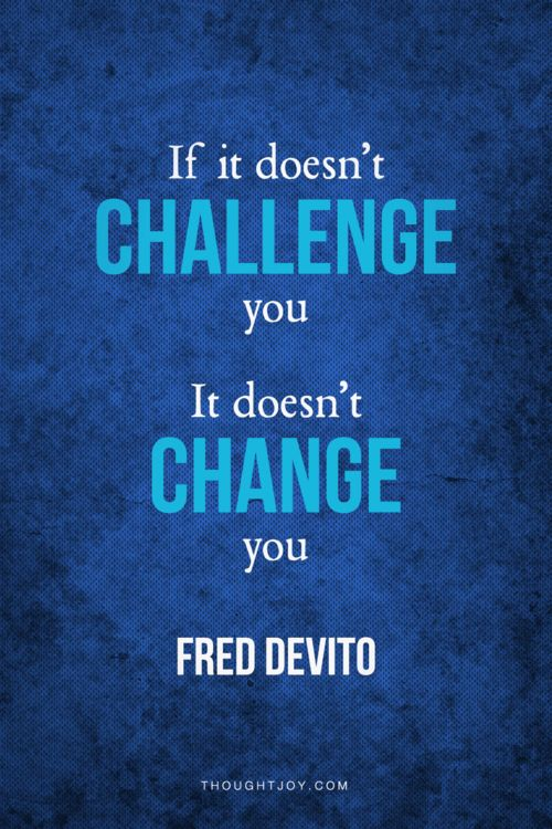 """""""If it doesn't challenge you, it doesn't change you.""""— Fred Devito    #yoga #fitness #bodybuilding #motivation #quotes"""