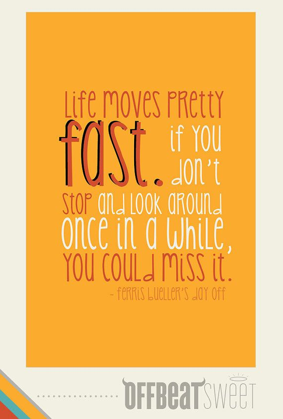 Life Moves Pretty Fast... Ferris Bueller Quote Typography 11x17 Poster Print for Nursery or Home Decor - Custom Colors