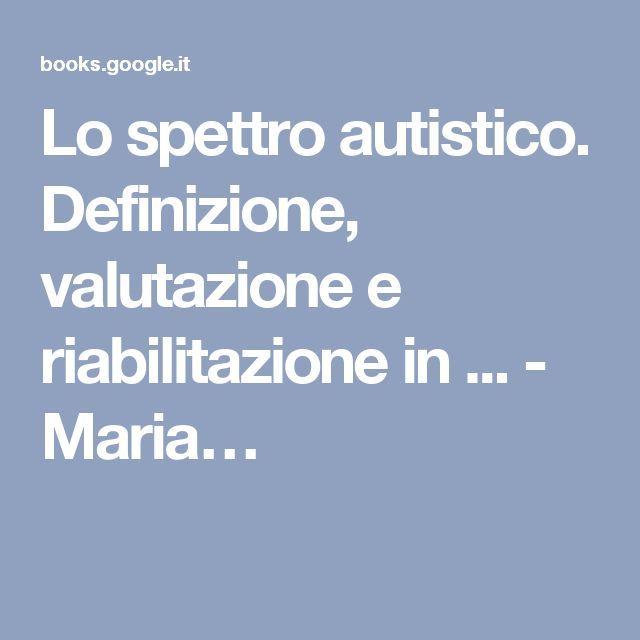 Lo spettro autistico. Definizione, valutazione e riabilitazione in ... - Maria…