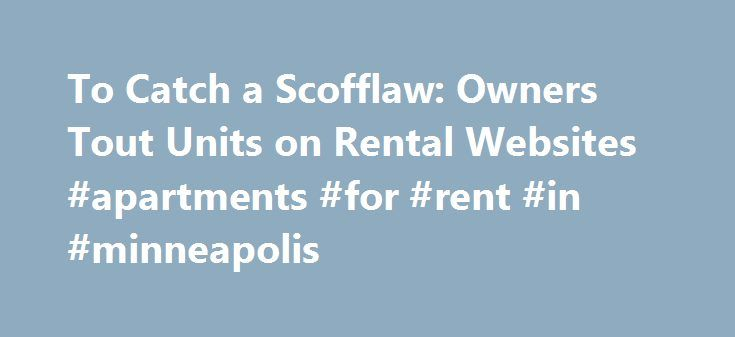 To Catch a Scofflaw: Owners Tout Units on Rental Websites #apartments #for #rent #in #minneapolis http://apartment.remmont.com/to-catch-a-scofflaw-owners-tout-units-on-rental-websites-apartments-for-rent-in-minneapolis/  #rental websites # To Catch a Scofflaw: Owners Tout Units on Rental Websites This article is part of an ongoing series in which we'll take your questions from the HOAleader.com discussion forum and get you the answers you need from experts who specialize in association…