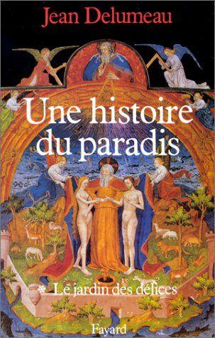 Amazon.fr - Une histoire du paradis. Tome 1, Le jardin des délices - Jean Delumeau - Livres