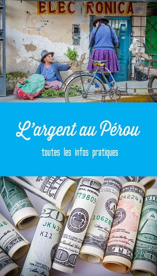 Nos meilleurs conseils relatifs à l'argent pour bien préparer votre voyage au Pérou!
