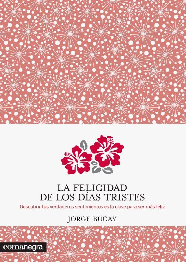 LO QUE LEO: LA FELICIDAD DE LOS DÍAS TRISTES (JORGE BUCAY)