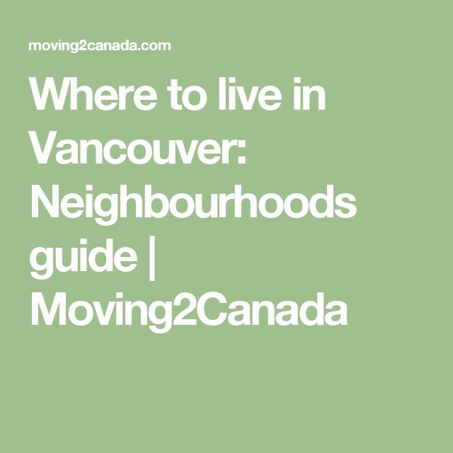 Where to live in Vancouver: Neighbourhoods guide | Moving2Canada