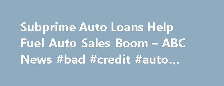 """Subprime Auto Loans Help Fuel Auto Sales Boom – ABC News #bad #credit #auto #loans http://auto.remmont.com/subprime-auto-loans-help-fuel-auto-sales-boom-abc-news-bad-credit-auto-loans/  #subprime auto loans # ABC News Auto sales are booming with a strong pick-up in demand for light trucks and SUVs. """"September was another strong month,"""" said Karl Brauer, senior analyst at Kelley Blue Book. """"The market continues to embrace trucks and SUVs at every price point, with premium brands also…"""