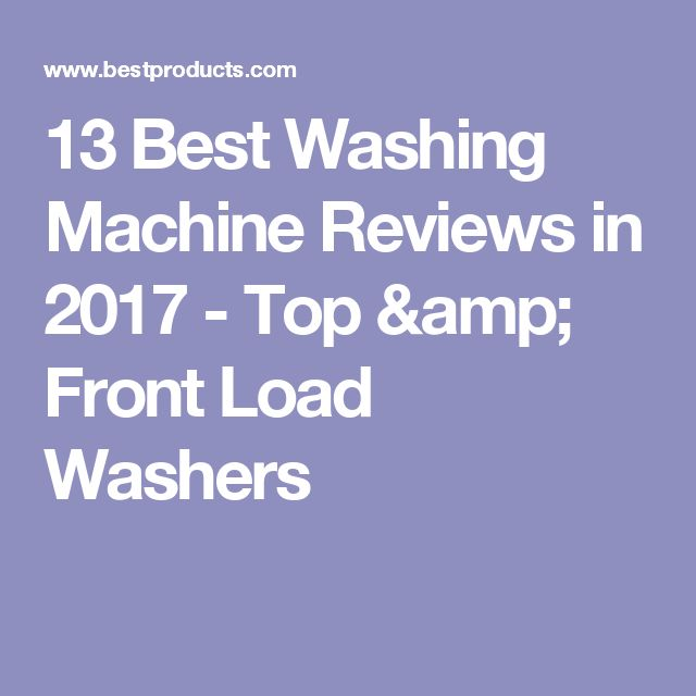 13 Best Washing Machine Reviews in 2017 - Top & Front Load Washers