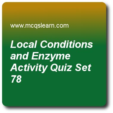 Local Conditions and Enzyme Activity Quizzes:  MCAT Quiz 78 Questions and Answers - Practice local conditions and enzyme activity quiz with answers. Practice MCQs to test knowledge on, local conditions and enzyme activity, gel electrophoresis and southern blotting, structure of proteins, natural selection, transcriptional regulation quizzes. Online local conditions and enzyme activity worksheets has study guide as effect of competitive inhibitor on enzyme activity is such that it, answer…