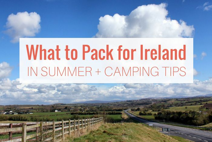 Ireland's weather can change in an instant, especially in summer. Jordan shares her packing list for Ireland plus helpful camping tips for those sleeping outside.